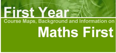 First year course maps, background and information on maths first